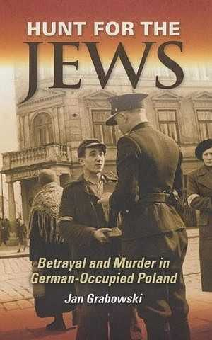 """El nuevo libro de Jan Grabowski, """"Hunt for the Jews"""", fue publicado en inglés en 2013. (Crédito de la foto: cortesía)"""