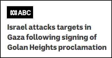 """Titular de ABC News de Australia: """"Israel ataca objetivos en Gaza tras la firma de la proclamación de los Altos del Golán""""."""